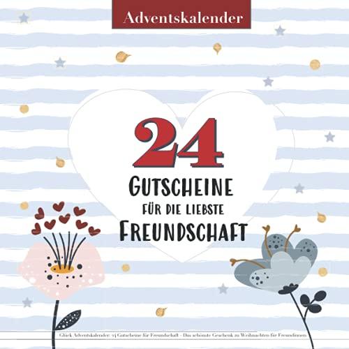 Glück Adventskalender: 24 Gutscheine für Freundschaft - Das schönste Geschenk zu Weihnachten für Freundinnen: Das Gutscheinbuch für glückliche Momente, gemeinsame Zeit und Erlebnisse zu Zweit
