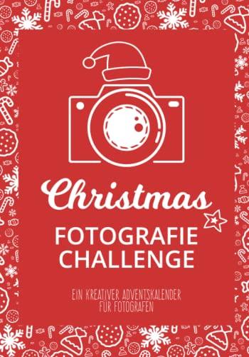 Christmas Fotografie Challenge: Ein kreativer Adventskalender für Fotografen mit 24 winterlich-weihnachtlichen Fotografie-Aufgaben