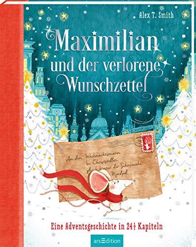 Maximilian und der verlorene Wunschzettel: Eine Adventsgeschichte in 24 1/2 Kapiteln   Wunderschönes Weihnachtsbuch für Kinder ab 5 Jahren zum Vorlesen und Lesen im Advent
