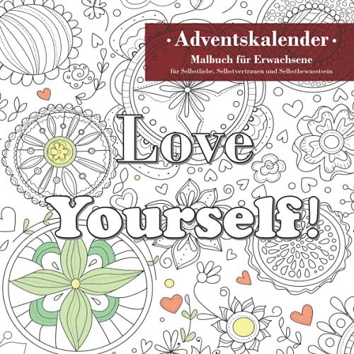Adventskalender: Malbuch für Erwachsene für Selbstliebe, Selbstvertrauen und Selbstbewusstsein: 24 Ausmalbilder mit liebevollen Affirmationen und ... einen positiven Selbstwert - ideales Geschenk