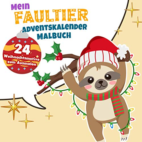 Mein Faultier Adventskalender Malbuch: 24 Weihnachtsmotive zum Ausmalen: Kinder Malbuch zum Ausmalen Adventskalender Geschenke Für Mädchen und Jungen