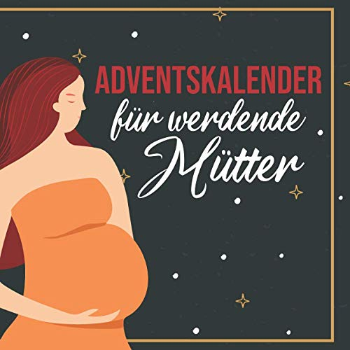 Adventskalender für werdende Mütter: Ein toller Weihnachtskalender für schwangere Frauen
