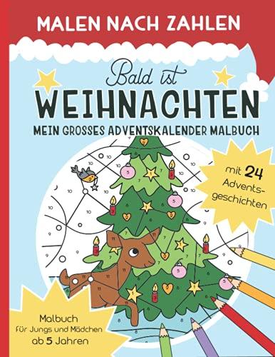 Malen Nach Zahlen - Bald ist Weihnachten: Mein Großes Adventskalender Malbuch - 24 Weihnachtsgeschichten zum Lesen und Ausmalen ab 5 Jahren