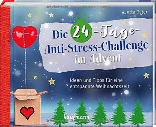 Die 24-Tage-Anti-Stress-Challenge im Advent: Ideen und Tipps für eine entspannte Weihnachtszeit (Adventskalender für Erwachsene: Ein inspirierendes Buch)