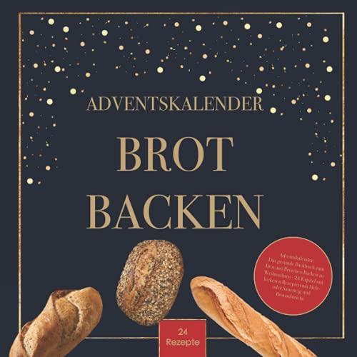 Adventskalender: Das gesunde Backbuch zum Brot und Brötchen Backen zu Weihnachten - 24 Kapitel mit leckeren Rezepten mit Hefe- oder Sauerteig und ... Ideales Geschenk für die Weihnachtsbäckerei
