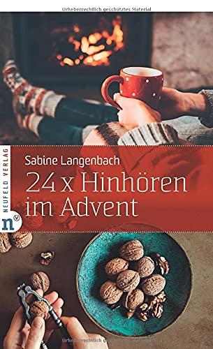 24 x Hinhören im Advent: Mein kleiner Achtsamkeits-Kalender: Dieser Adventskalender öffnet Ohr und Herz! (Adventskalenderbuch)
