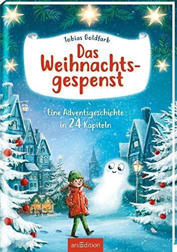 Das Weihnachtsgespenst: Eine Adventsgeschichte in 24 Kapiteln | Kinderbuch ab 8 Jahre | stimmungsvolles Weihnachtsbuch mit bunten Bildern
