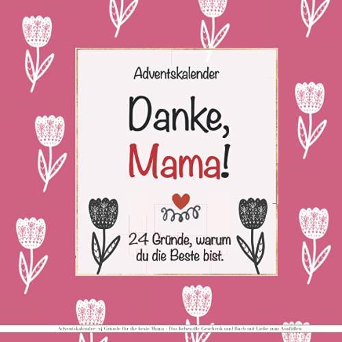 Adventskalender: 24 Gründe für die beste Mama - Das liebevolle Geschenk und Buch mit Liebe zum Ausfüllen: Persönliches Geschenkbuch zu Weihnachten Mutter | Kinder | Tochter | Sohn