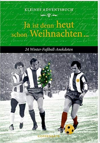 Kleines Adventsbuch - Ja ist denn heut schon Weihnachten ...: 24 Winter-Fußball-Anekdoten: 24 Winter-Fuball-Anekdoten