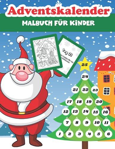 Adventskalender Malbuch für Kinder: Mein Erstes Weihnachtsmalbuch für Jungen und Mädchen